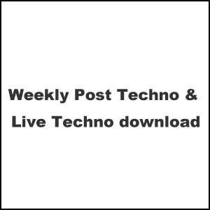 Weekly Post Techno & Live Techno download vol.23
